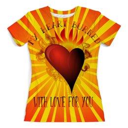 "Футболка с полной запечаткой (женская) ""My Heart Burned"" - сердце, iloveyou, love you forever, amour, loveu"