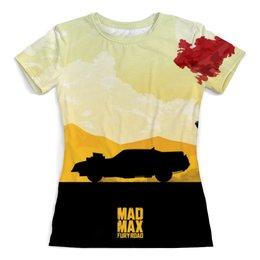 """Футболка с полной запечаткой (женская) """"Безумный Макс"""" - mad max, безумный макс, шарлиз терон, том харди, дорога ярости"""