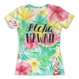 """Футболка с полной запечаткой (женская) """"Aloha Hawaii"""" - лето, тропики, природа, summer, цветы"""