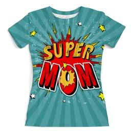 """Футболка с полной запечаткой (женская) """"Super МАМА"""" - комиксы, родителям, маме, супер мама"""
