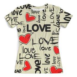 """Футболка с полной запечаткой (женская) """"Любовь"""" - сердце, любовь, день святого валентина, надписи, i love you"""