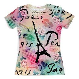 """Футболка с полной запечаткой (женская) """"Париж"""" - цветы, города, париж, я люблю, paris"""