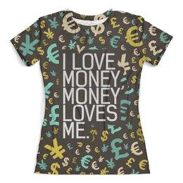 """Футболка с полной запечаткой (женская) """"i love money, money loves me"""" - любовь, деньги, евро, доллар"""