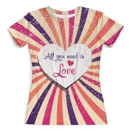 """Футболка с полной запечаткой (женская) """"All you need is Love"""" - день влюблённых, любовь, сердца, 8 марта, день валентина"""