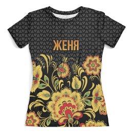 """Футболка с полной запечаткой (женская) """"Хохлома Женя"""" - евгения, женя, хохлома, цветы, россия"""
