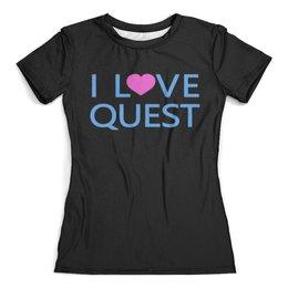 """Футболка с полной запечаткой (женская) """"I Love Quest - Я люблю квест"""" - любовь, игра, квест, quest, квест в реальности"""