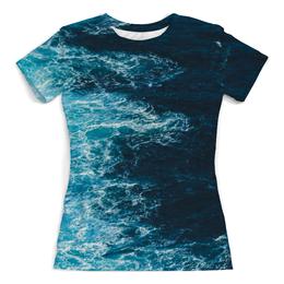 """Футболка с полной запечаткой (женская) """"Sea (море)"""" - море, вода, волны, sea, океан"""