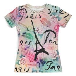 """Футболка с полной запечаткой (женская) """"Париж"""" - париж, города, paris, цветы, я люблю"""