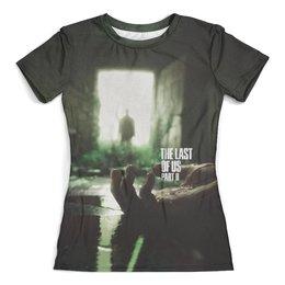 """Футболка с полной запечаткой (женская) """"The Last of Us 2"""" - одни из нас 2, the last of us part ii, the last of us 2"""