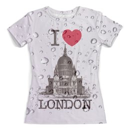 """Футболка с полной запечаткой (женская) """"Дождливый Лондон"""" - london, england, united kingdom, great britain, britain"""