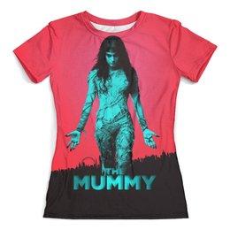 """Футболка с полной запечаткой (женская) """"The Mummy"""" - фантастика, фэнтези, мистика, мумия"""
