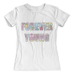 """Футболка с полной запечаткой (женская) """"Forever young"""" - forever, розовый, абстракция, young, молодость"""