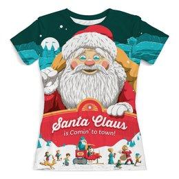 """Футболка с полной запечаткой (женская) """"Santa Claus is Comin' to town!"""" - праздник, новый год, дед мороз, санта, санта клаус"""