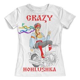 """Футболка с полной запечаткой (женская) """"Craz Hohlushka/ сумасшедшая хохлушка"""" - арт, девушка, мотоцикл, crazy"""