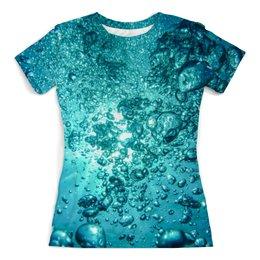 """Футболка с полной запечаткой (женская) """"Под водой"""" - природа, абстракция, вода, текстура, пузыри"""