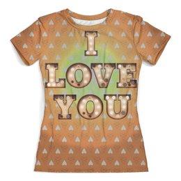 "Футболка с полной запечаткой (женская) ""I love you"" - iloveyou, love you forever, loveyou"
