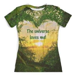"""Футболка с полной запечаткой (женская) """"Вселенная любит меня"""" - любовь, вселенная, бог - это любовь, солнце"""