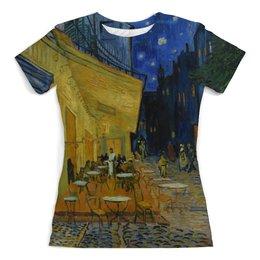 """Футболка с полной запечаткой (женская) """"Ночная терраса кафе ( Винсент Ван Гог)"""" - картина, ван гог, живопись"""