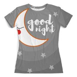 """Футболка с полной запечаткой (женская) """"good night"""" - сон, ночь, спокойной ночи, месяц, good night"""