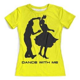 "Футболка с полной запечаткой (женская) ""Dance With Me"" - арт, dance, music, 8 марта, танцы"