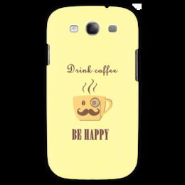 """Чехол для Samsung Galaxy S3 """"Be happy """" - самсунг, чашка, прикольные, cup, желтый, напиток, подарок, купить, кофе, drink"""