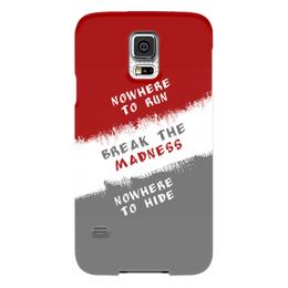 "Чехол для Samsung Galaxy S5 ""Break the Madness"" - run, madness, break, nowhere, hide"