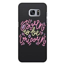 """Чехол для Samsung Galaxy S7, объёмная печать """"Born to be Unicorn"""" - надпись, орнамент, розовый, единорог, леттеринг"""