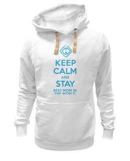 "Толстовка Wearcraft Premium унисекс ""Stay best Mom in the world"" - 8 марта, мама, keep calm, женский день, best mom"