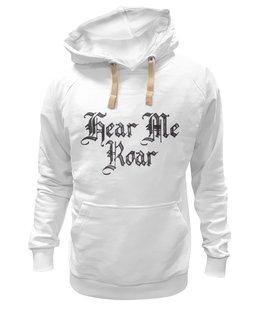 """Толстовка Wearcraft Premium унисекс """"Hear me roar"""" - авторские майки, авторская, интересно, надпись, стиль, фильм, графика, толстовка, футболка мужская, текст"""