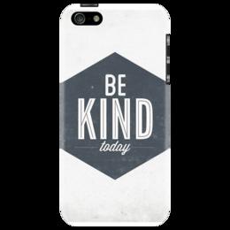 """Чехол для iPhone 5 """"Be kind everyday"""" - прикольно, арт, популярные, оригинально, картинка, цель, мотивация, отличайся, не как все, стимул"""