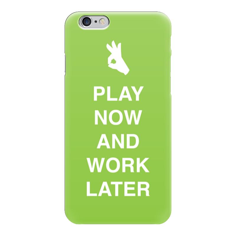 Чехол для iPhone 6 глянцевый Printio Play now and work later подушка 40х40 с полной запечаткой printio play now and work later