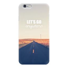 """Чехол для iPhone 6 """"Lets go anywhere """" - дорога, пустыня, lets go anywhere"""