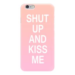 "Чехол для iPhone 6 ""Shut up and kiss me"" - shut up and kiss me"