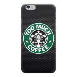 "Чехол для iPhone 6 глянцевый ""Too Much Coffee"" - слишко много кофе, coffee, starbucks, старбакс"