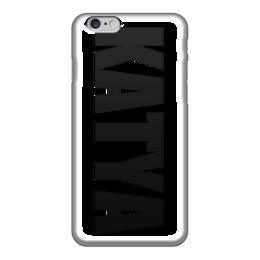 """Чехол для iPhone 6 """"с именем Катя"""" - чехол с именем, чехол с именем катя, катя"""