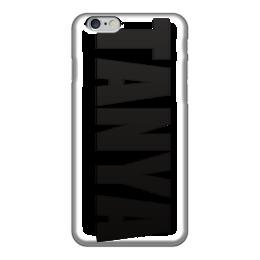 """Чехол для iPhone 6 """"с именем Таня"""" - чехол с именем, чехол с именем таня, таня"""