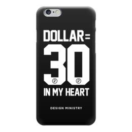 "Чехол для iPhone 6 глянцевый ""DOLLAR 30 by DESIGN MINISTRY"" - доллар, dollar, нефть, россия, designministry"