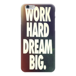 "Чехол для iPhone 6 глянцевый ""Work hard dream big"" - мотивация, motivation, work, dream"