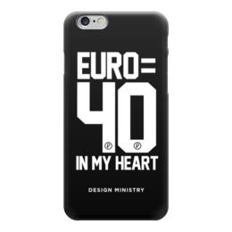 "Чехол для iPhone 6 ""EURO 40 by DESIGN MINISTRY"" - россия, евро, euro, нефть, designministry"