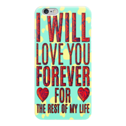 "Чехол для iPhone 6 ""Любовь до гроба!"" - любовь, love, сердца, 8марта, валентин"