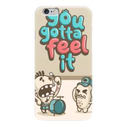 """Чехол для iPhone 6 """"Вы должны чувствовать это"""" - feel it, вы должны чувствовать это"""