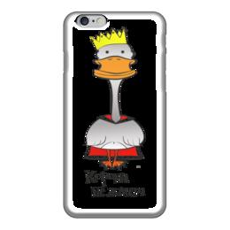 "Чехол для iPhone 6 ""Корона не жмет"" - царь, корона, король, гусь, утка"