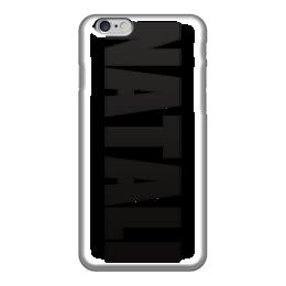 "Чехол для iPhone 6 глянцевый ""с именем Натали"" - чехол с именем натали, чехол с именем наташа, чехол с именем, натали, наташа"