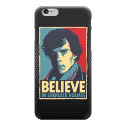 "Чехол для iPhone 6 ""Верь в Шерлока (Believe in Sherlock)"" - bbc, sherlock, шерлок, верь в шерлока"
