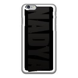 """Чехол для iPhone 6 """"с именем Надя"""" - чехол с именем, чехол с именем надя, надя"""
