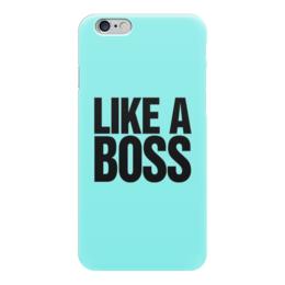 "Чехол для iPhone 6 ""Как босс"" - like a boss, как босс"