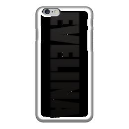 """Чехол для iPhone 6 """"с именем Эвелина"""" - чехол с именем, чехол с именем эвелина, эвелина"""