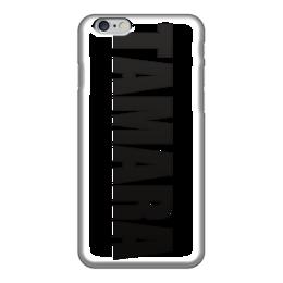 """Чехол для iPhone 6 """"с именем Тамара"""" - чехол с именем, чехол с именем тамара, тамара"""