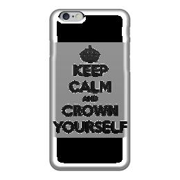 """Чехол для iPhone 6 """"Keep Calm and Crown yourself"""" - любовь, корона, город, keep calm, баския"""