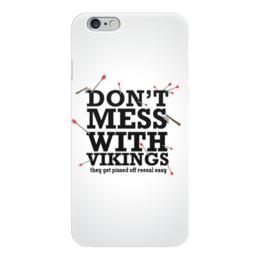 """Чехол для iPhone 6 """"Не связывайтесь с викингами!"""" - прикол, юмор, смешные надписи, шутки, забавные надписи"""